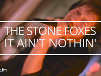 The Stone Foxes - It Ain't Nothin'