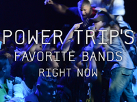 Power Trip's 10 Favorite Bands Right Now