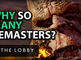 Why So Many Remasters - The Lobby