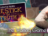 South Park: The Stick of Truth - The Waiting Game