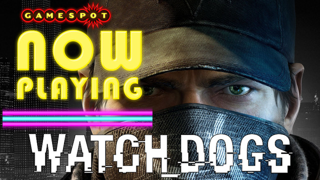Watch Dogs - Now Playing
