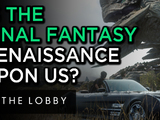 Is this the Final Fantasy Renaissance? - The Lobby
