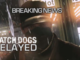 Watch Dogs Delayed - GS Breaking News