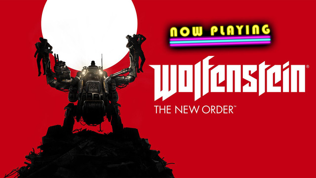 Wolfenstein: The New Order - Now Playing