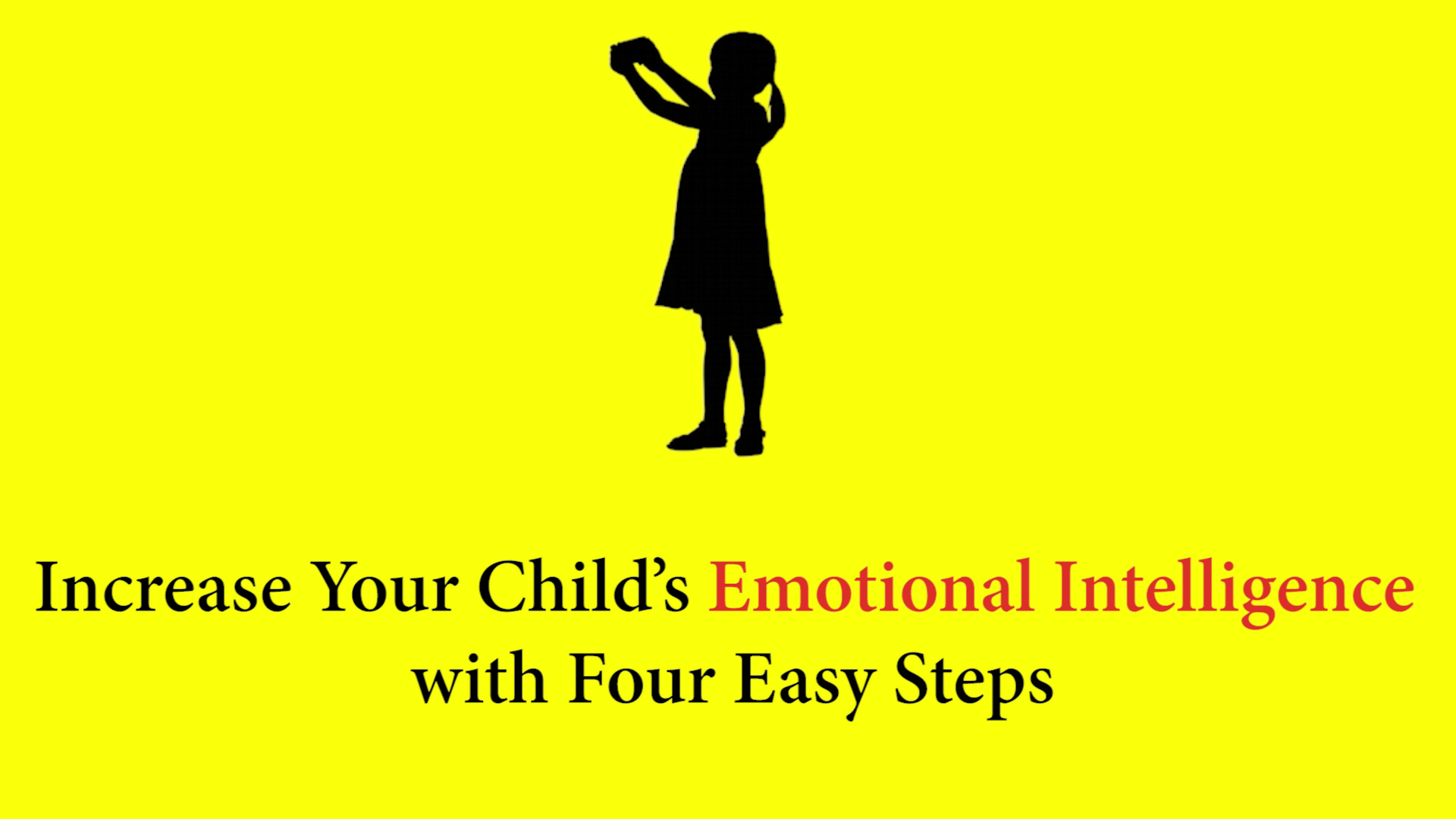 Increase Your Child's Emotional Intelligence with Four Easy Steps