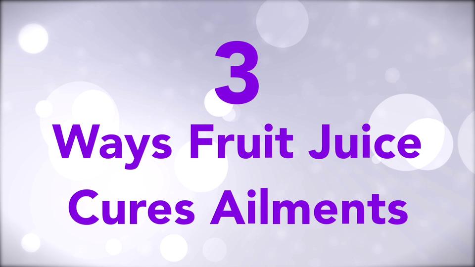 3 Ways Fruit Juice Cures Ailments