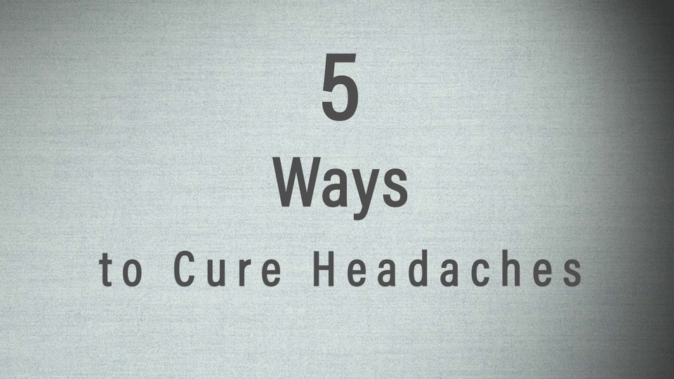 5 Ways to Cure Headaches