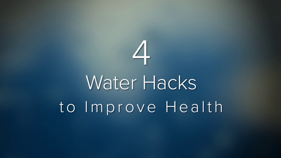 4 Water Hacks to Improve Health