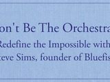 Don't Be the Orchestra