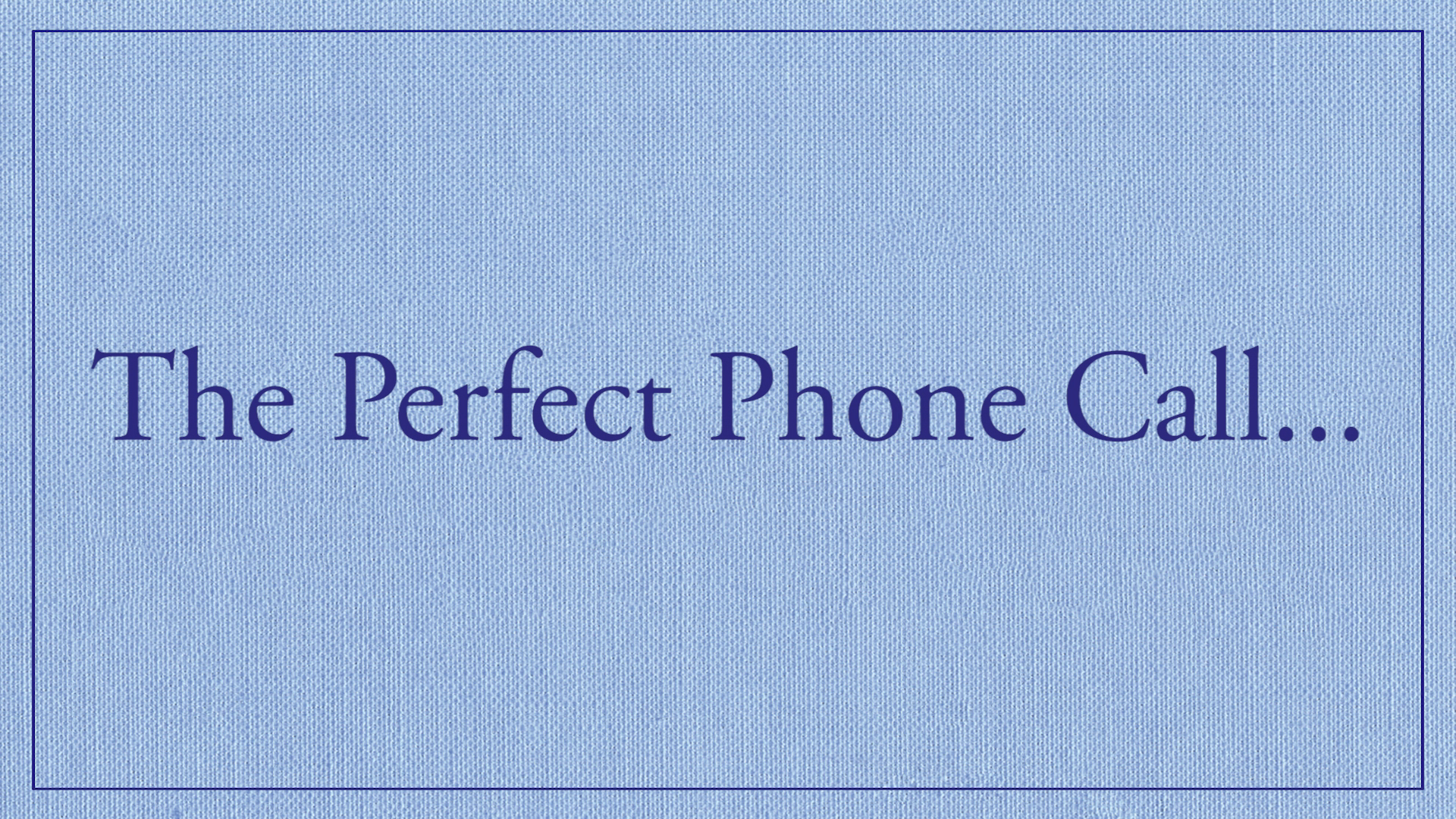 How to Make the Perfect Phone Call (and Get What You Want)