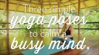 3 Simple Yoga Poses to Calm a Busy Mind