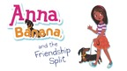 'Anna, Banana and the Friendship Split'