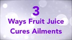 3 Ways Fruit Juice Cures Ailments