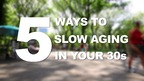 5 Ways to Slow Aging in Your 30s