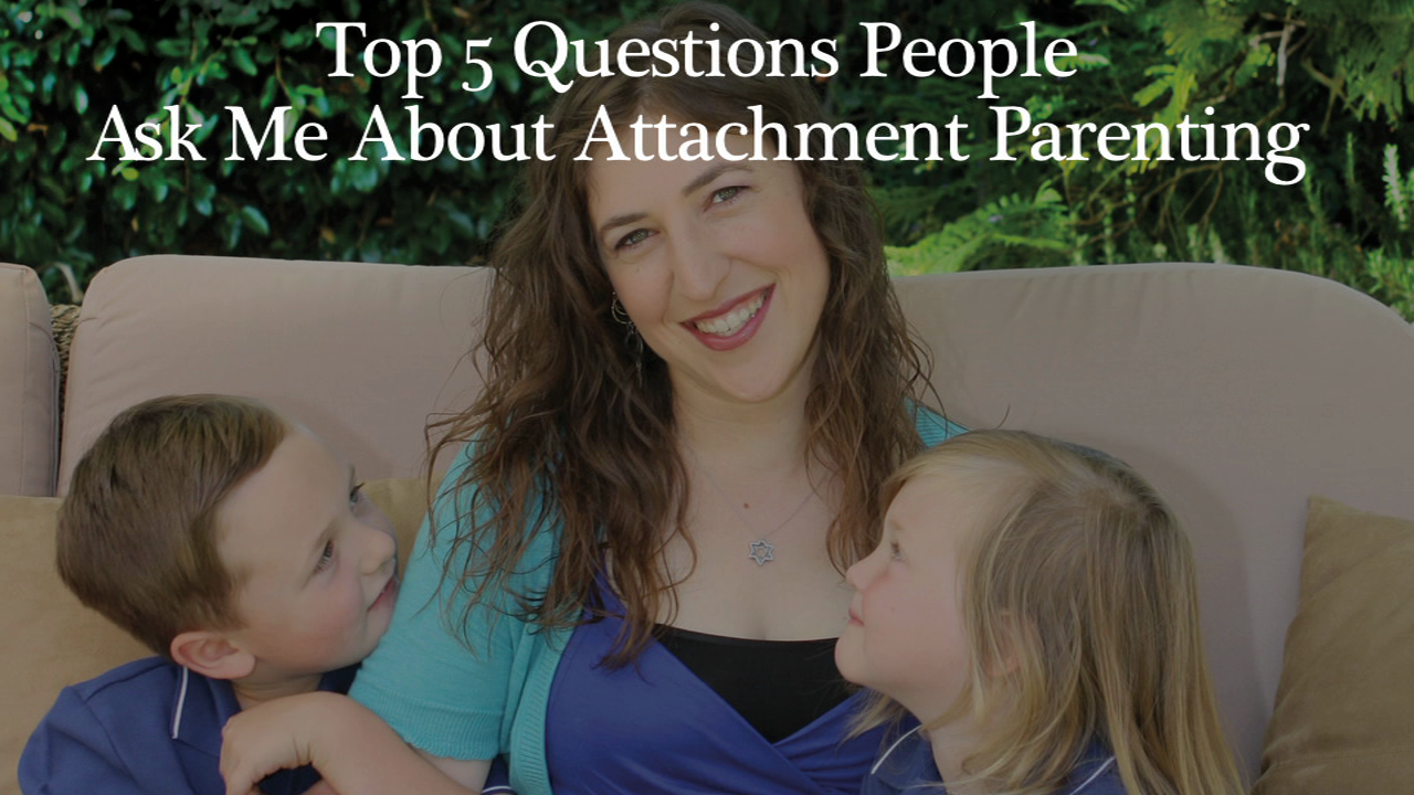 Mayim Bialik's Top 5 FAQ's About Attachment Parenting