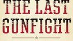 Jeff Guinn's The Last Gunfight