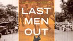 Last Men Out: The True Story of America's Heroic Final Hours in Vietnam