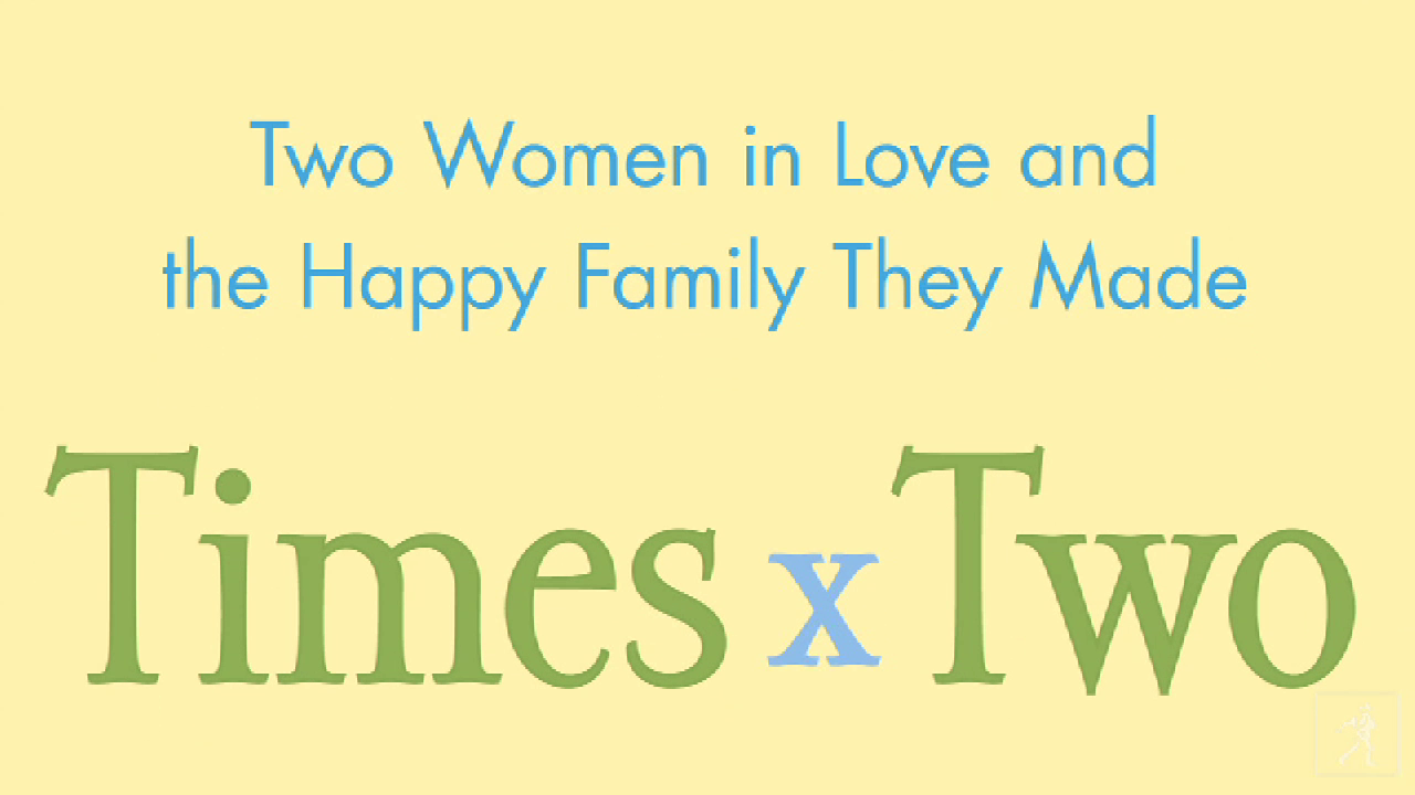 Two Women in Love and the Happy Family They Made
