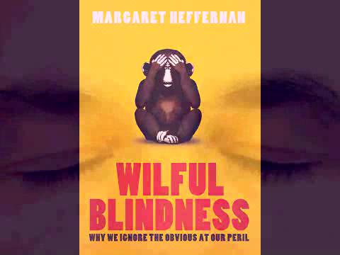 Margaret Heffernan exposes WILFUL BLINDNESS