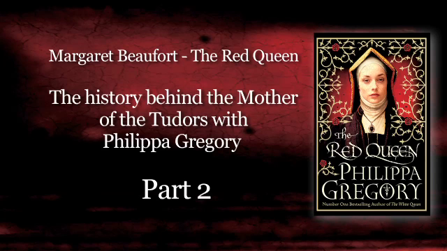 Part 2: Philippa Gregory on Margaret Beaufort - The Red Queen