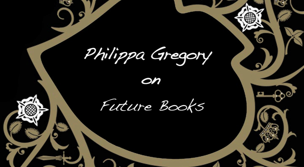 Philippa Gregory on Future Books