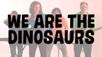 WE ARE THE DINOSAURS Music Video