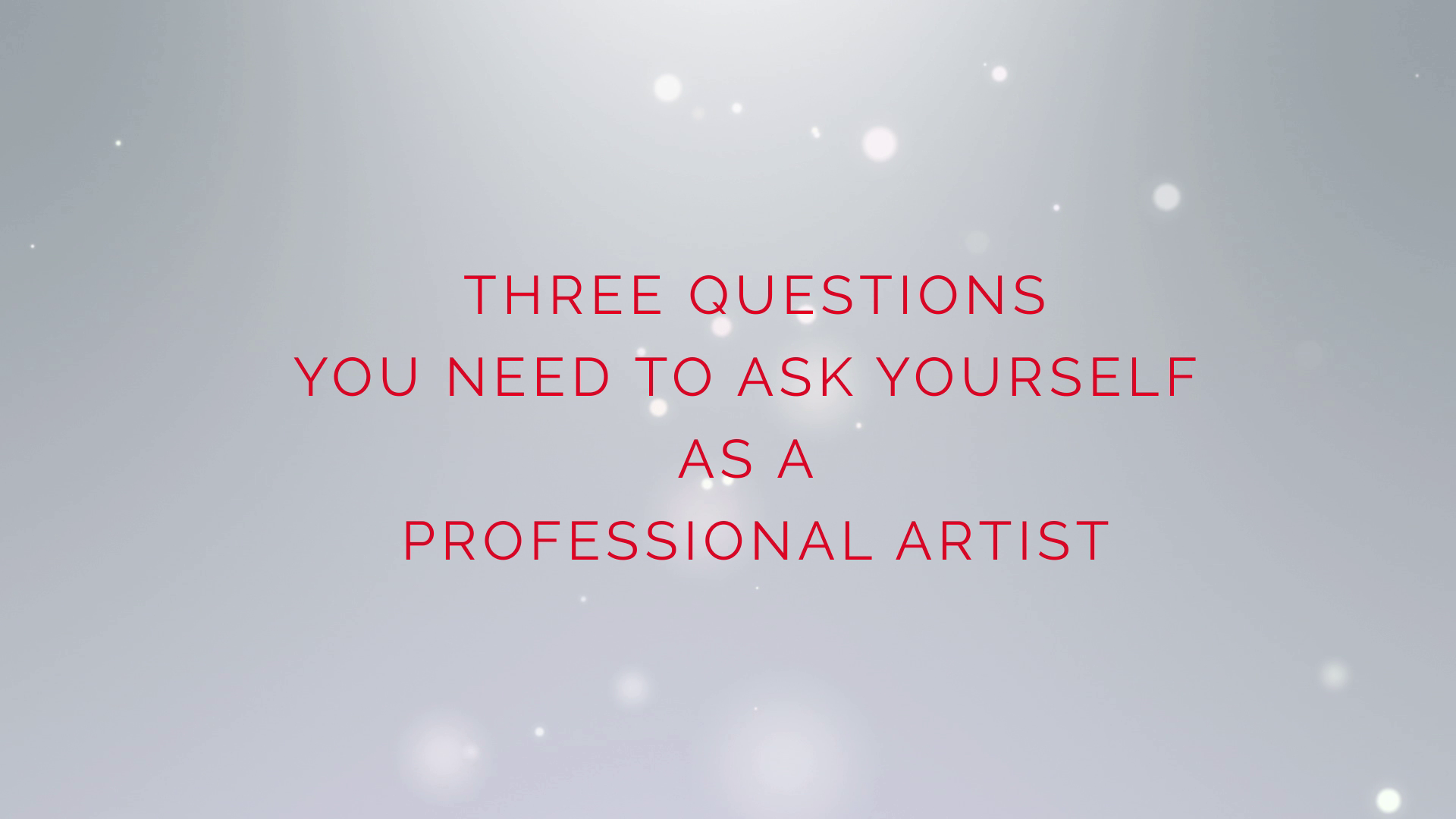 Three Questions to Ask Yourself as You Embark Upon a Career in the Arts