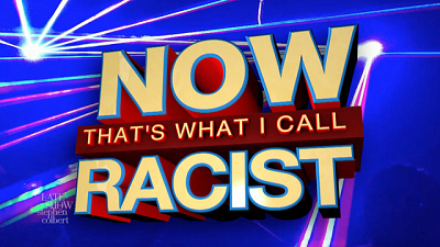 The Late Show with Stephen Colbert - NOW That's What I Call Racist