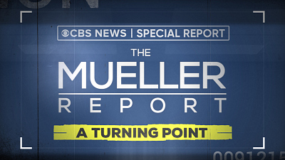 CBS News Specials - The Mueller Report: A Turning Point