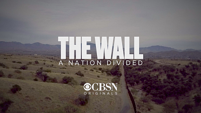 CBSN Originals - The Wall - A Nation Divided